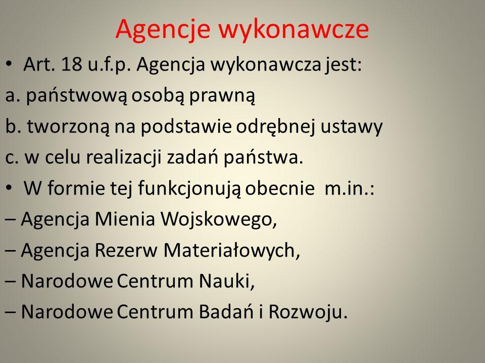 Agencje wykonawcze Art. 18 u.f.p. Agencja wykonawcza jest: