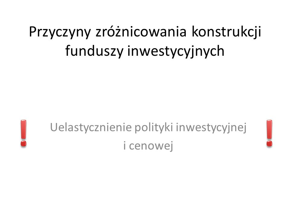 Przyczyny zróżnicowania konstrukcji funduszy inwestycyjnych