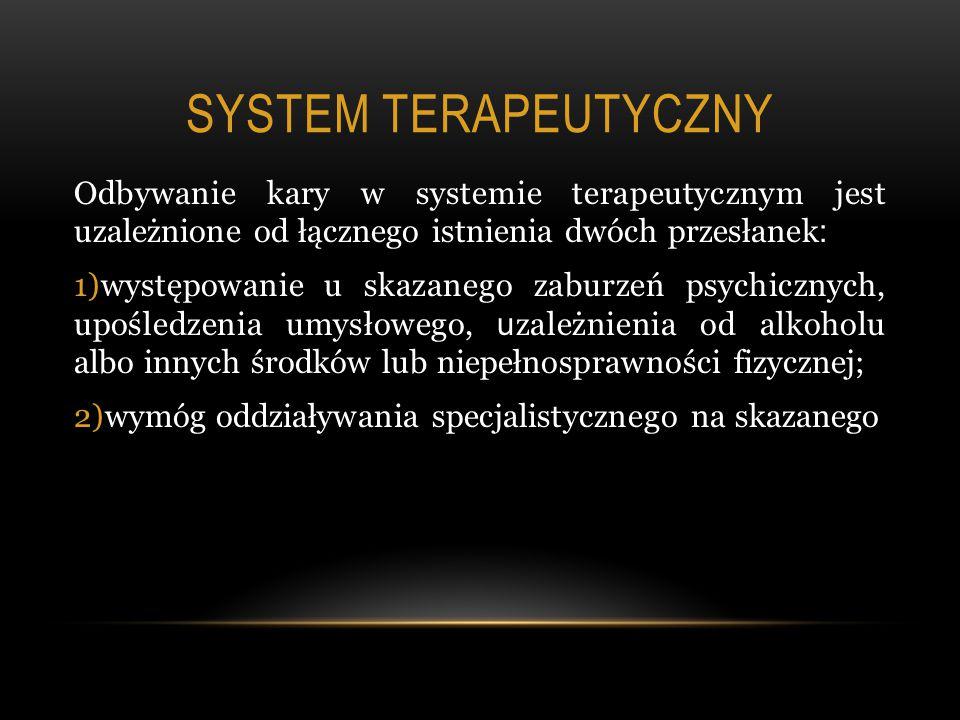 System terapeutyczny Odbywanie kary w systemie terapeutycznym jest uzależnione od łącznego istnienia dwóch przesłanek: