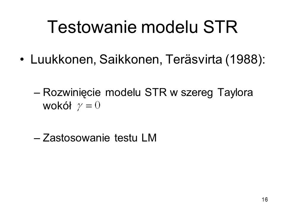 Testowanie modelu STR Luukkonen, Saikkonen, Teräsvirta (1988):
