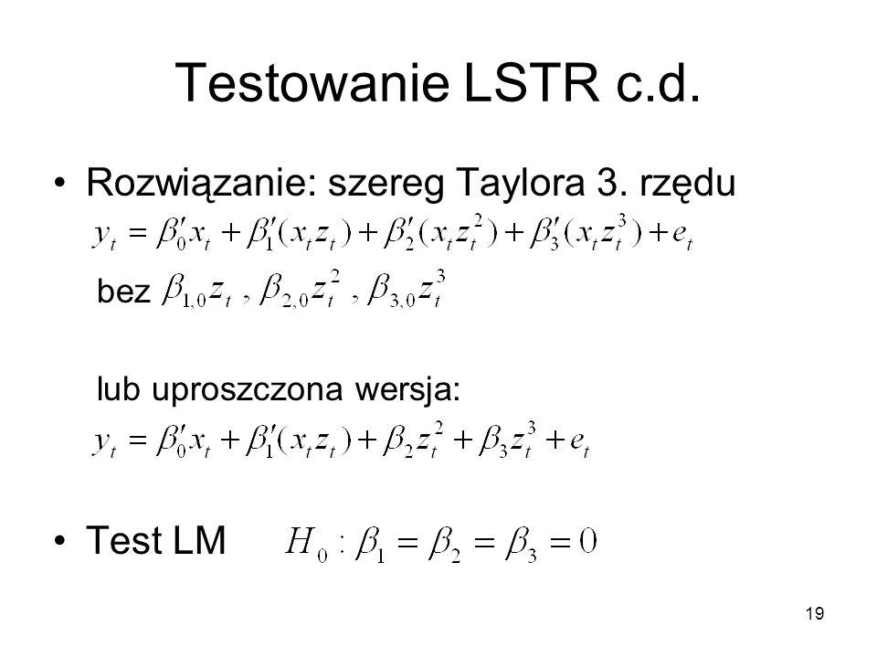 Testowanie LSTR c.d. Rozwiązanie: szereg Taylora 3. rzędu Test LM bez