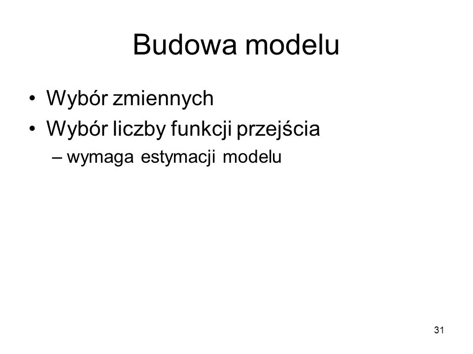 Budowa modelu Wybór zmiennych Wybór liczby funkcji przejścia