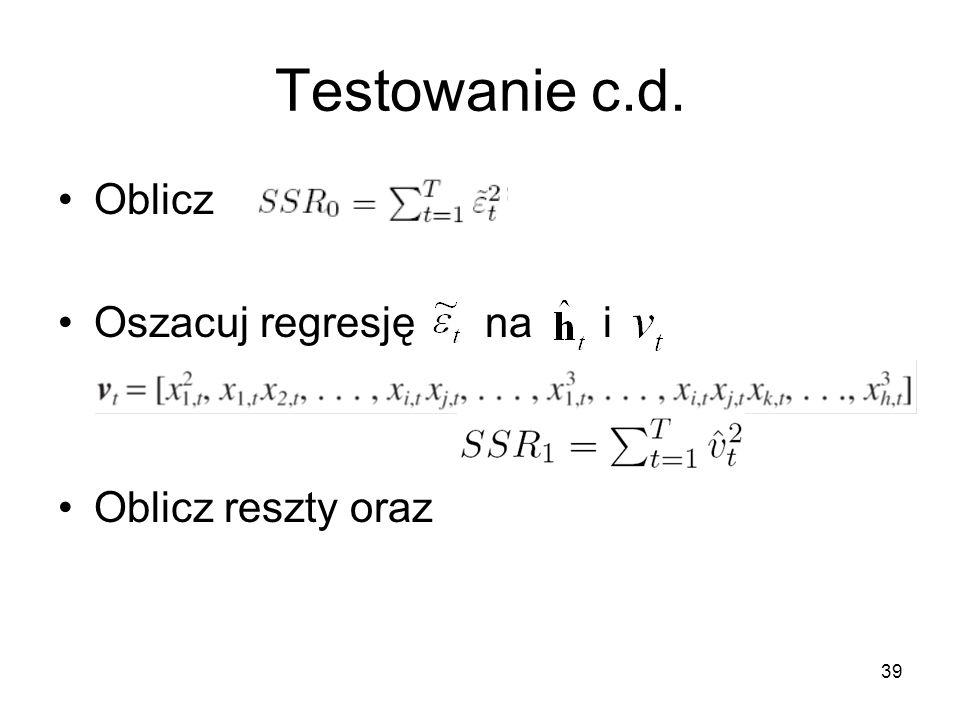 Testowanie c.d. Oblicz Oszacuj regresję na i Oblicz reszty oraz