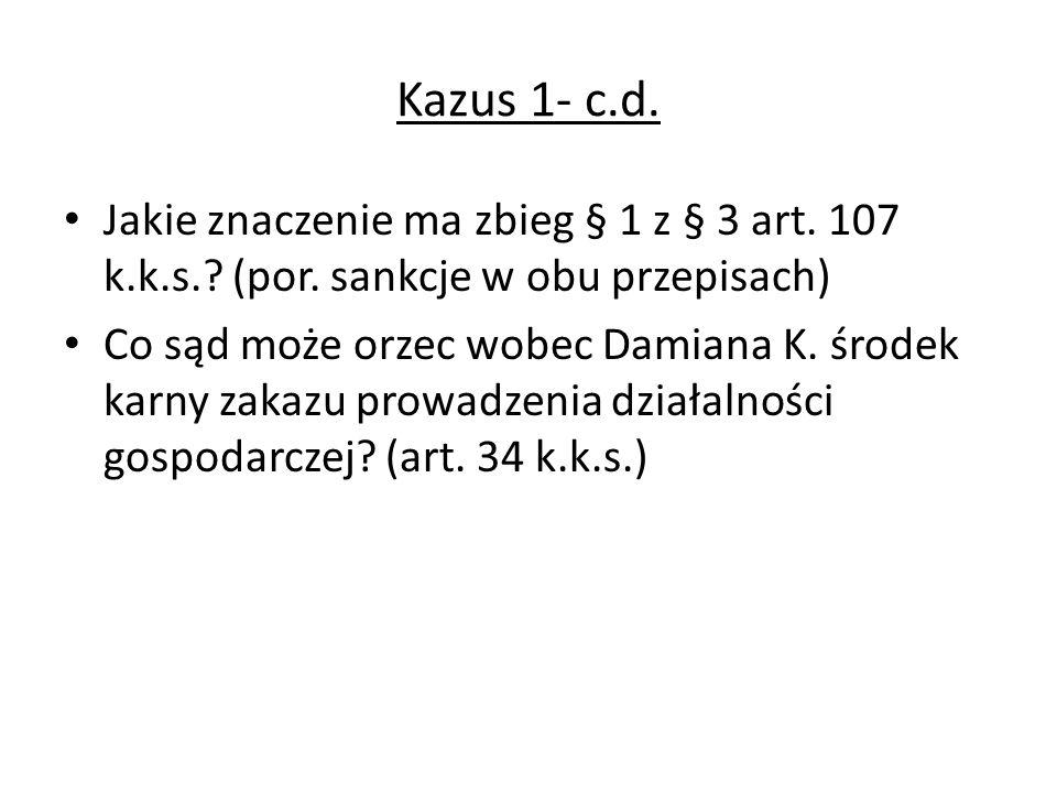 Kazus 1- c.d. Jakie znaczenie ma zbieg § 1 z § 3 art. 107 k.k.s. (por. sankcje w obu przepisach)