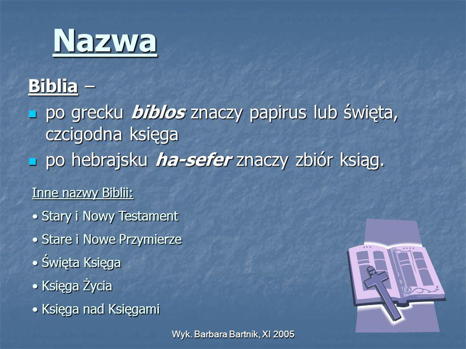 Nazwa Biblia – po grecku biblos znaczy papirus lub święta, czcigodna księga. po hebrajsku ha-sefer znaczy zbiór ksiąg.