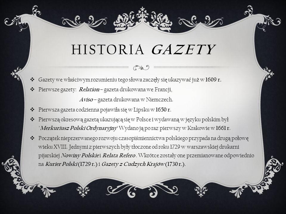 Historia gazety Gazety we właściwym rozumieniu tego słowa zaczęły się ukazywać już w 1609 r.