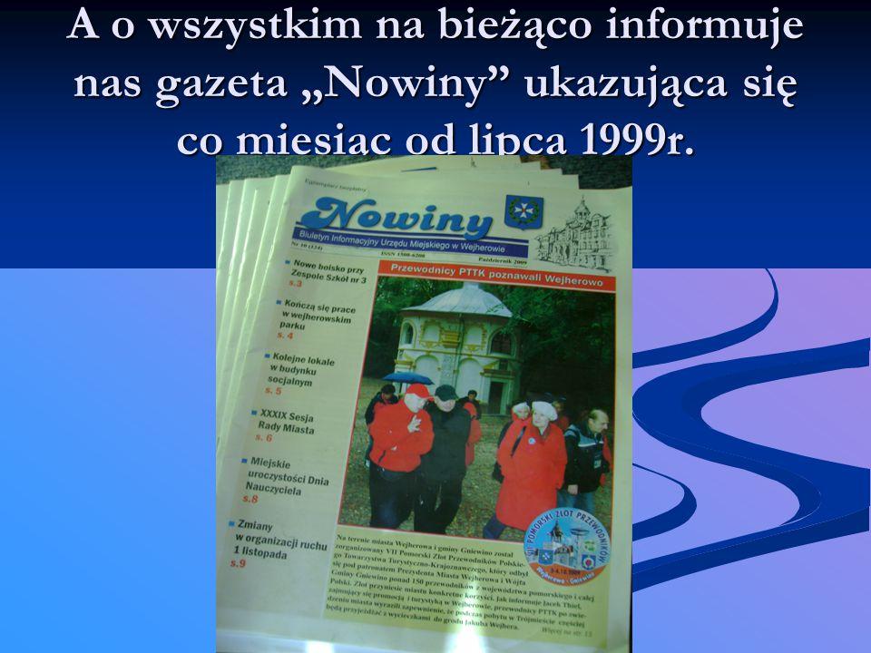 """A o wszystkim na bieżąco informuje nas gazeta """"Nowiny ukazująca się co miesiąc od lipca 1999r."""