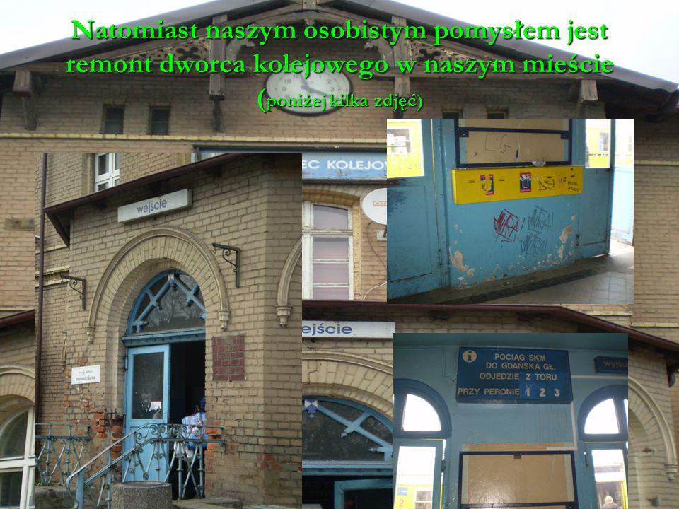 Natomiast naszym osobistym pomysłem jest remont dworca kolejowego w naszym mieście (poniżej kilka zdjęć)