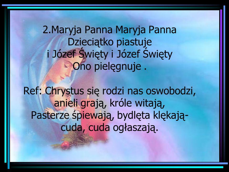 2.Maryja Panna Maryja Panna Dzieciątko piastuje i Józef Święty i Józef Święty Ono pielęgnuje .