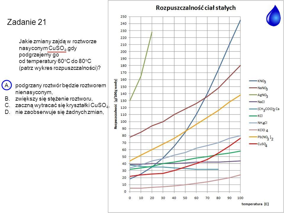 Zadanie 21 Jakie zmiany zajdą w roztworze nasyconym CuSO4,gdy podgrzejemy go. od temperatury 60oC do 80oC.