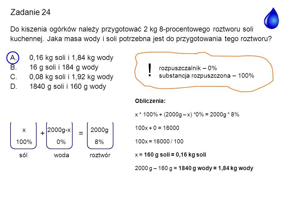 Zadanie 24 Do kiszenia ogórków należy przygotować 2 kg 8-procentowego roztworu soli.