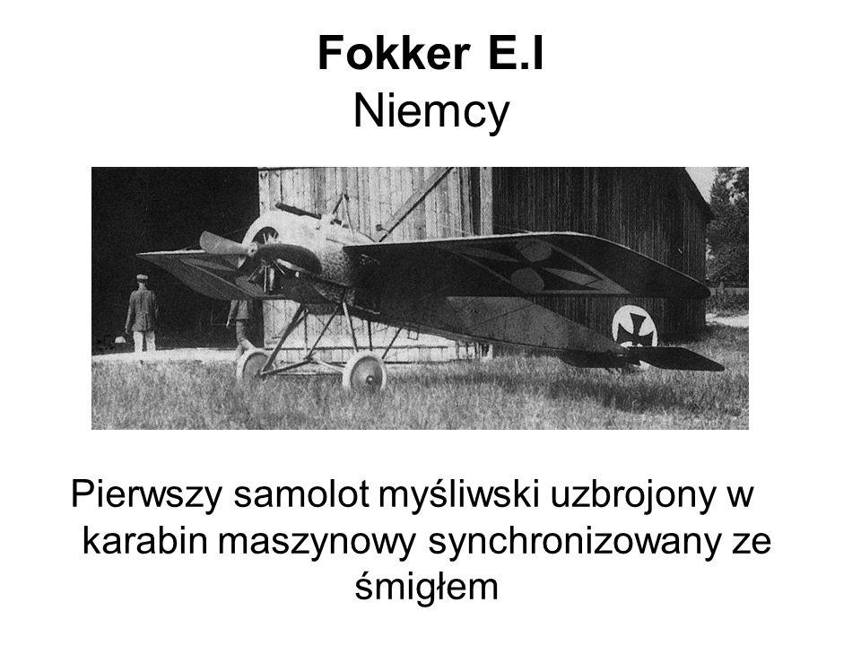 Fokker E.I Niemcy Pierwszy samolot myśliwski uzbrojony w karabin maszynowy synchronizowany ze śmigłem.