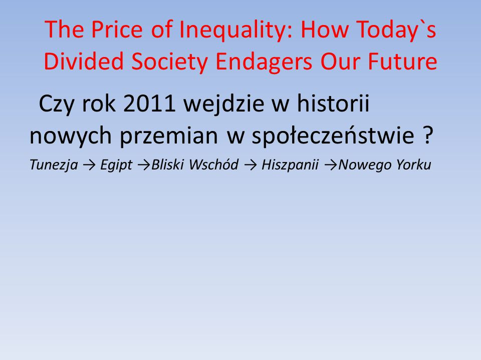 The Price of Inequality: How Today`s Divided Society Endagers Our Future
