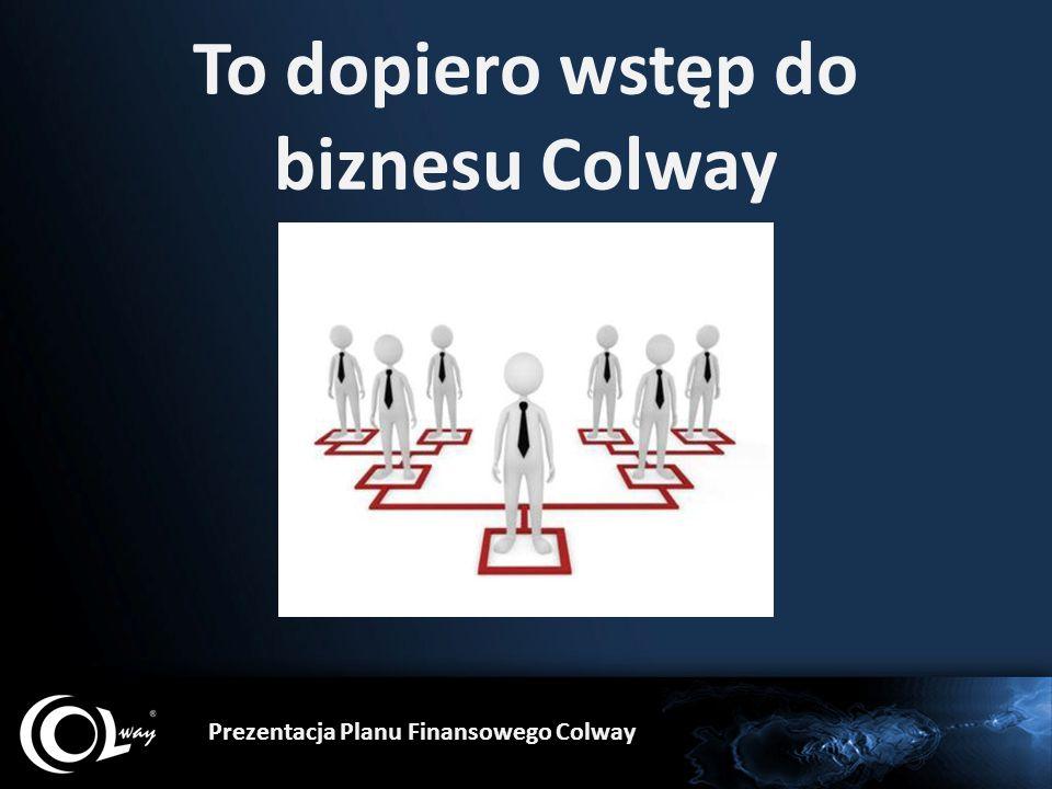 To dopiero wstęp do biznesu Colway