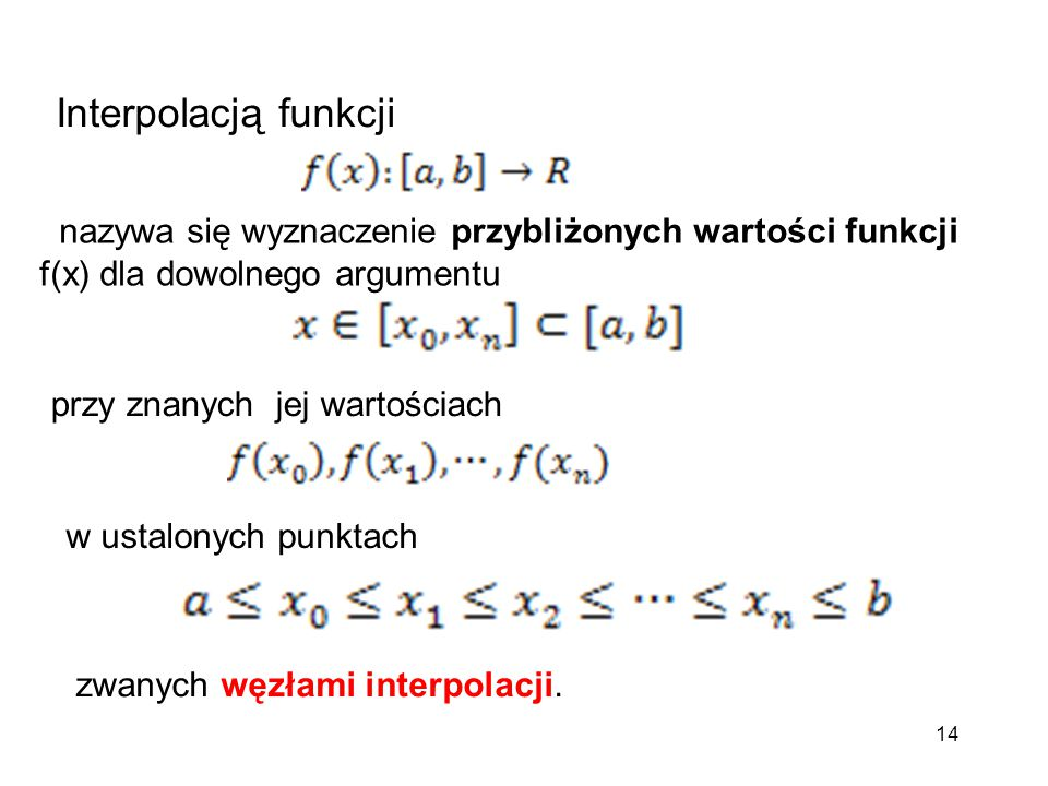 Interpolacją funkcji nazywa się wyznaczenie przybliżonych wartości funkcji f(x) dla dowolnego argumentu.