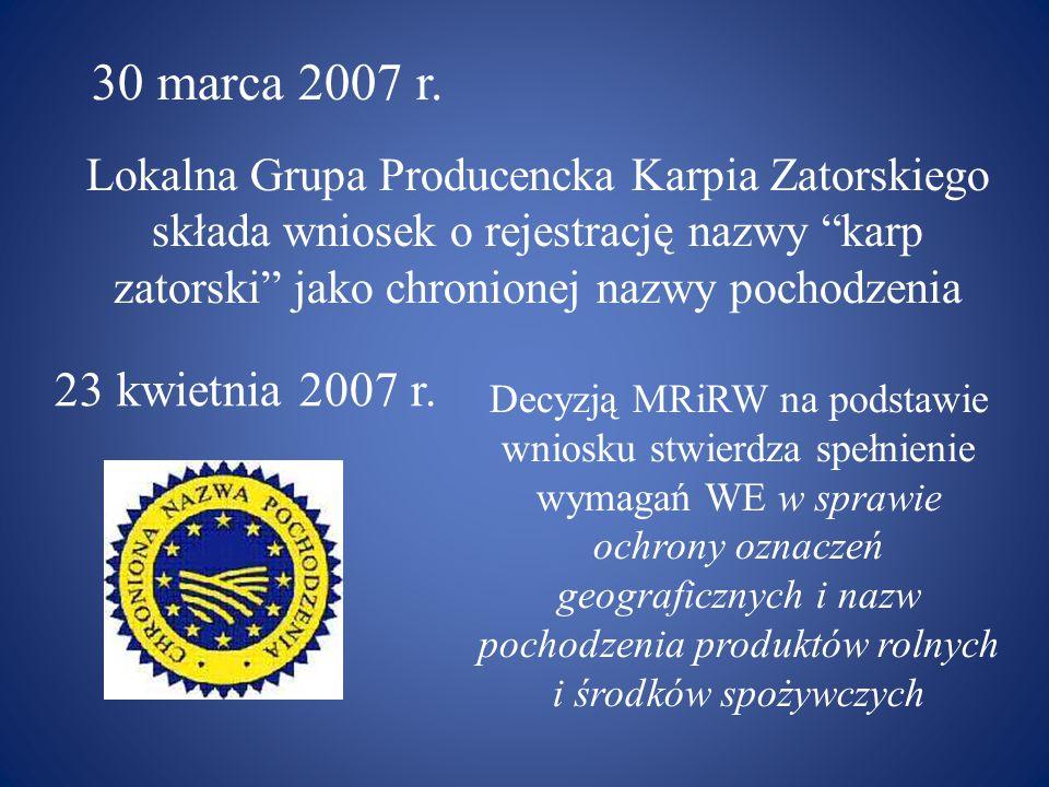 30 marca 2007 r. Lokalna Grupa Producencka Karpia Zatorskiego składa wniosek o rejestrację nazwy karp zatorski jako chronionej nazwy pochodzenia.