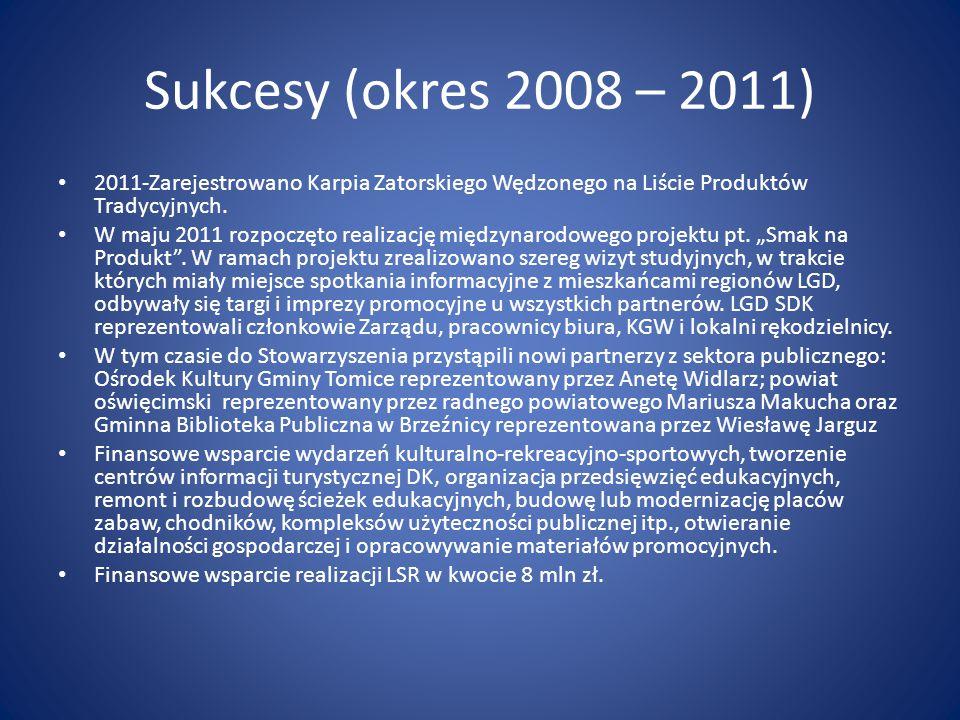 Sukcesy (okres 2008 – 2011) 2011-Zarejestrowano Karpia Zatorskiego Wędzonego na Liście Produktów Tradycyjnych.