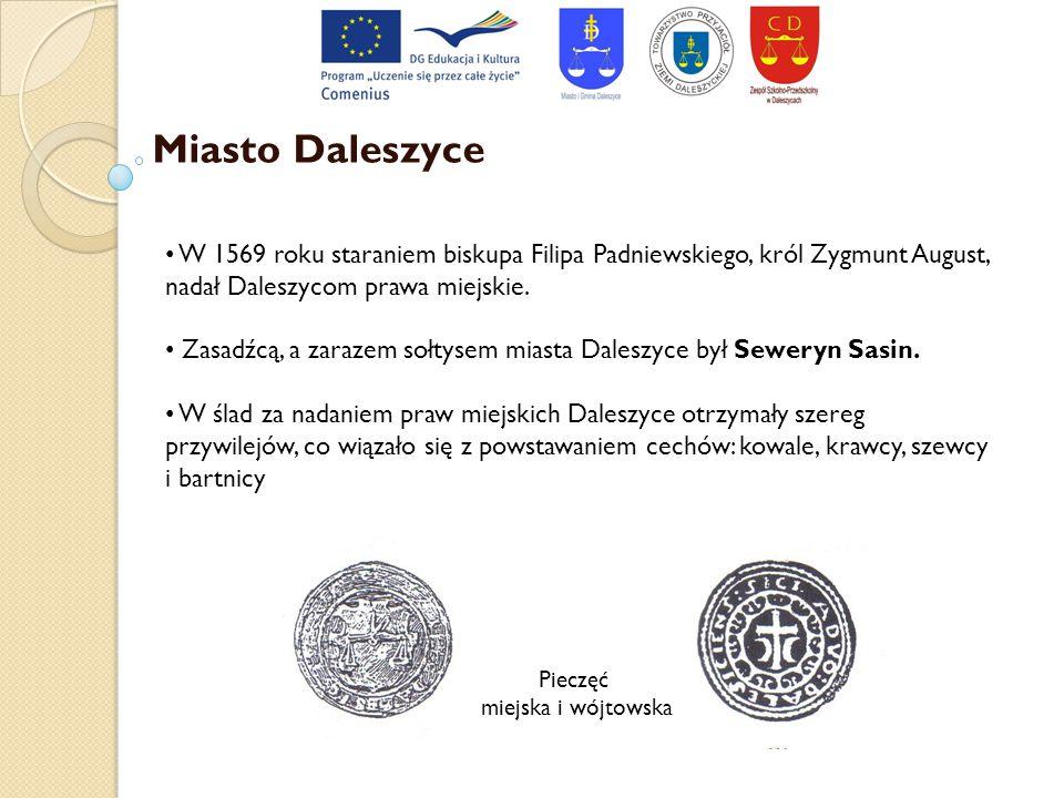 Miasto Daleszyce W 1569 roku staraniem biskupa Filipa Padniewskiego, król Zygmunt August, nadał Daleszycom prawa miejskie.