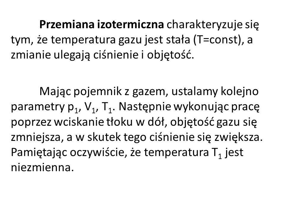 Przemiana izotermiczna charakteryzuje się tym, że temperatura gazu jest stała (T=const), a zmianie ulegają ciśnienie i objętość.