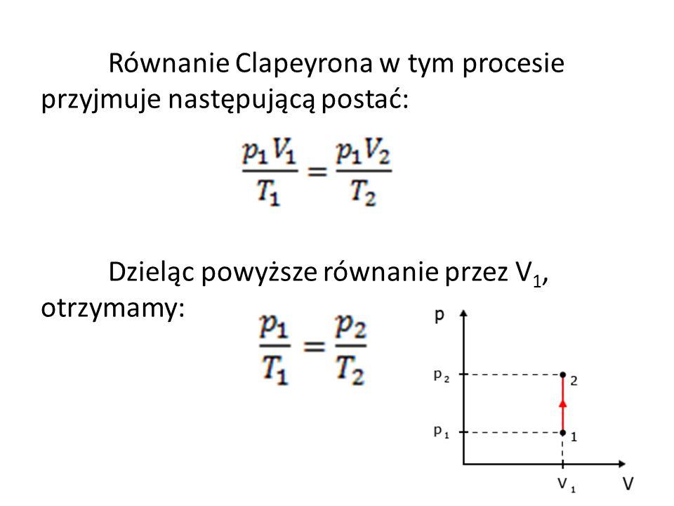 Równanie Clapeyrona w tym procesie przyjmuje następującą postać: Dzieląc powyższe równanie przez V1, otrzymamy: