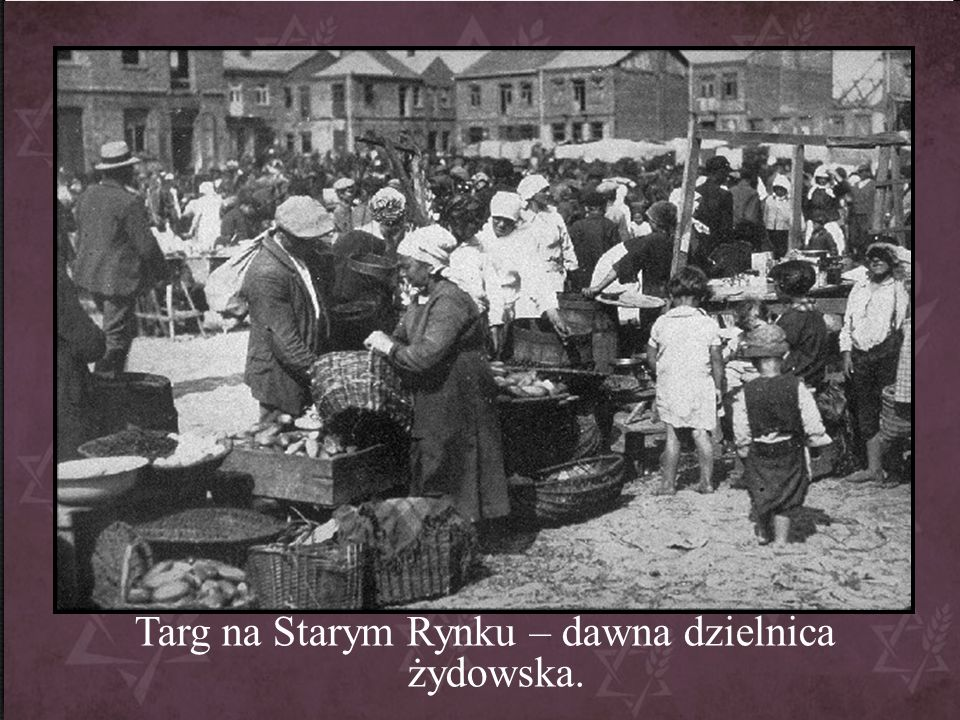 Targ na Starym Rynku – dawna dzielnica żydowska.