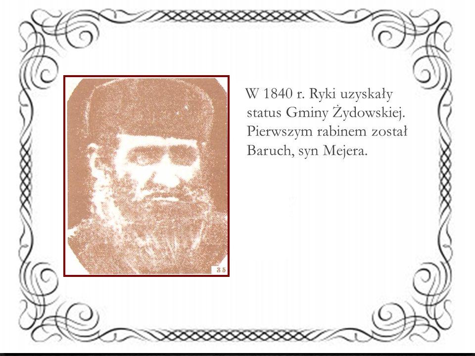 W 1840 r. Ryki uzyskały status Gminy Żydowskiej