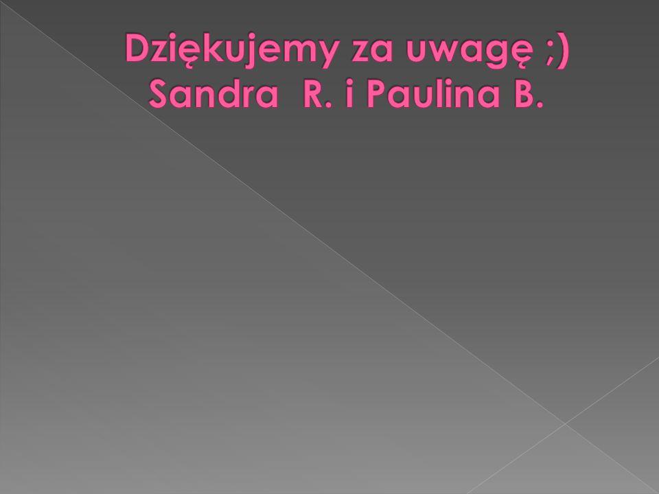 Dziękujemy za uwagę ;) Sandra R. i Paulina B.