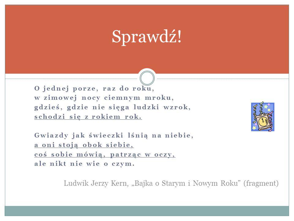 """Sprawdź! Ludwik Jerzy Kern, """"Bajka o Starym i Nowym Roku (fragment)"""