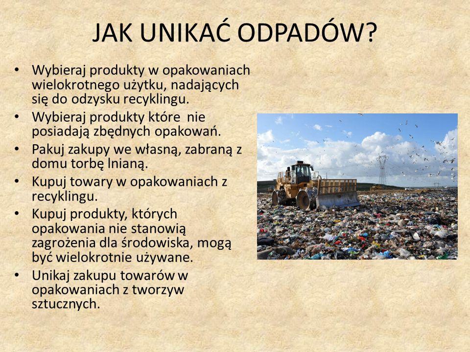 JAK UNIKAĆ ODPADÓW Wybieraj produkty w opakowaniach wielokrotnego użytku, nadających się do odzysku recyklingu.