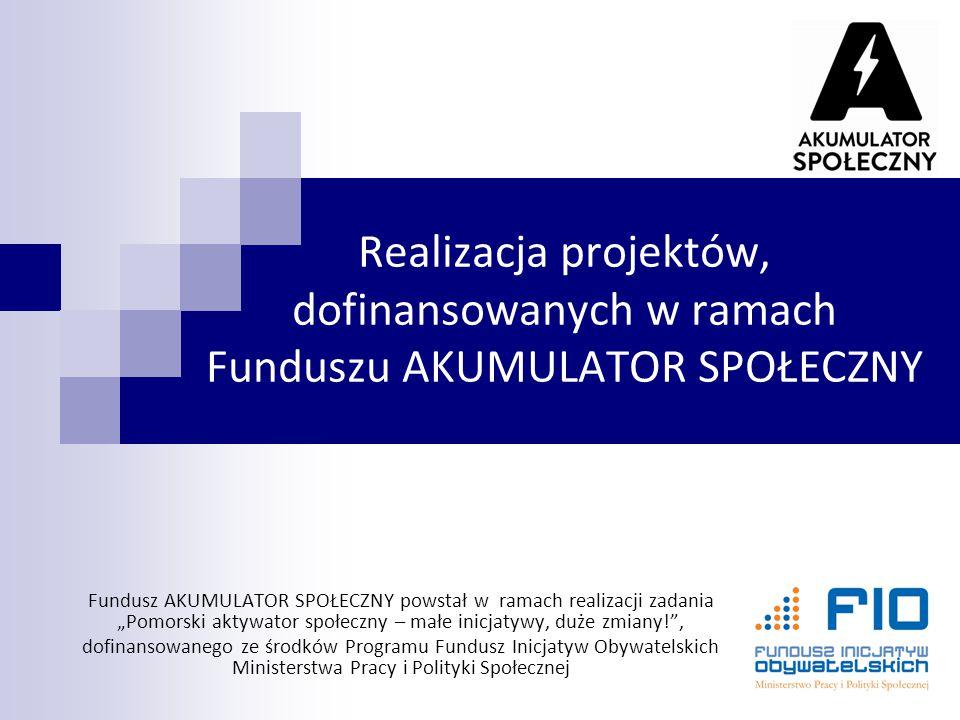 Realizacja projektów, dofinansowanych w ramach Funduszu AKUMULATOR SPOŁECZNY