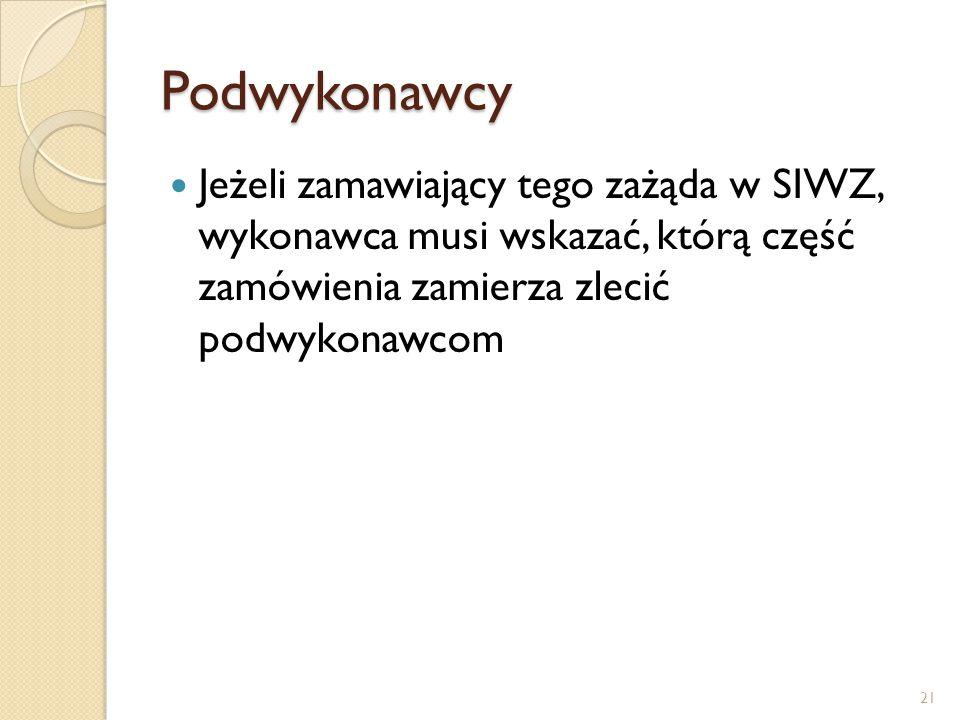 Podwykonawcy Jeżeli zamawiający tego zażąda w SIWZ, wykonawca musi wskazać, którą część zamówienia zamierza zlecić podwykonawcom.