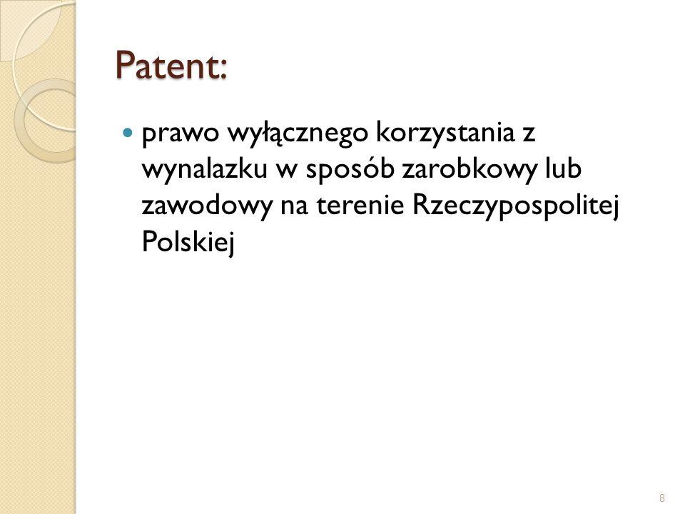 Patent: prawo wyłącznego korzystania z wynalazku w sposób zarobkowy lub zawodowy na terenie Rzeczypospolitej Polskiej.