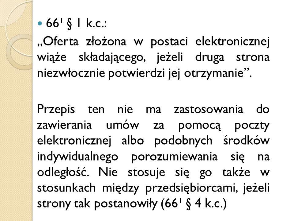 """66¹ § 1 k.c.: """"Oferta złożona w postaci elektronicznej wiąże składającego, jeżeli druga strona niezwłocznie potwierdzi jej otrzymanie ."""