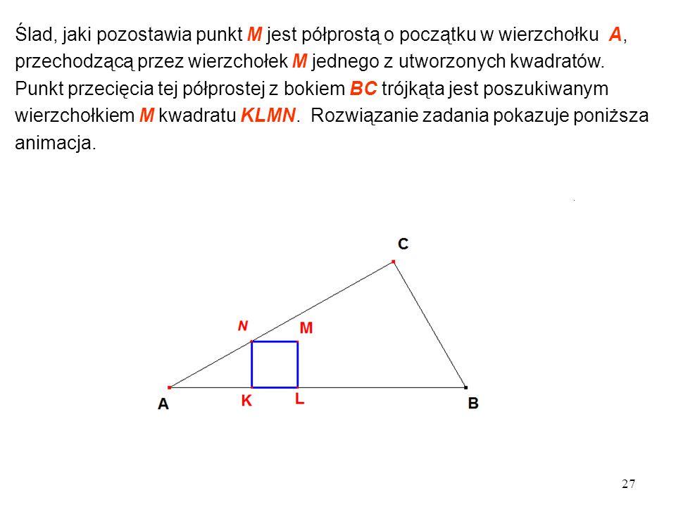 Ślad, jaki pozostawia punkt M jest półprostą o początku w wierzchołku A,