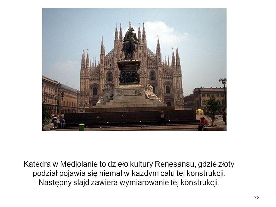 Katedra w Mediolanie to dzieło kultury Renesansu, gdzie złoty podział pojawia się niemal w każdym calu tej konstrukcji.