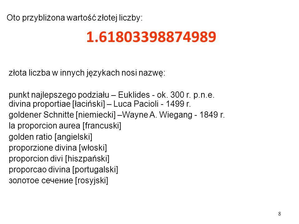 1.61803398874989 Oto przybliżona wartość złotej liczby: