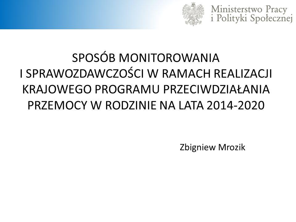 SPOSÓB MONITOROWANIA I SPRAWOZDAWCZOŚCI W RAMACH REALIZACJI KRAJOWEGO PROGRAMU PRZECIWDZIAŁANIA PRZEMOCY W RODZINIE NA LATA 2014-2020.