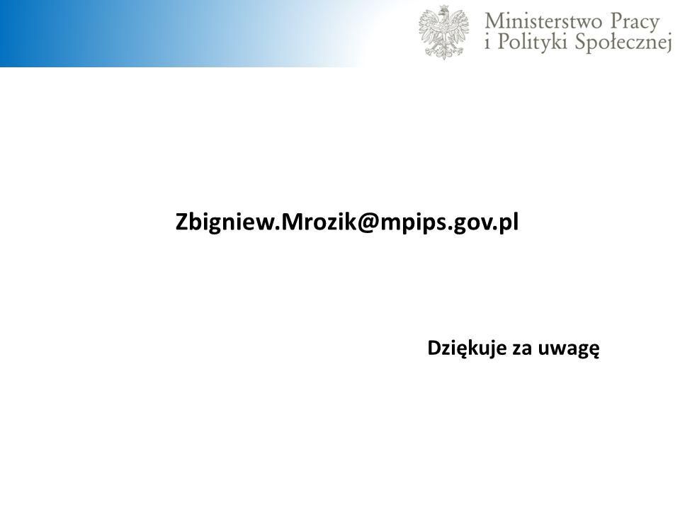 Zbigniew.Mrozik@mpips.gov.pl Dziękuje za uwagę