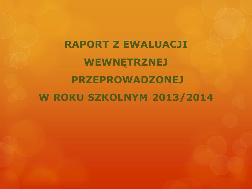 RAPORT Z EWALUACJI WEWNĘTRZNEJ PRZEPROWADZONEJ W ROKU SZKOLNYM 2013/2014