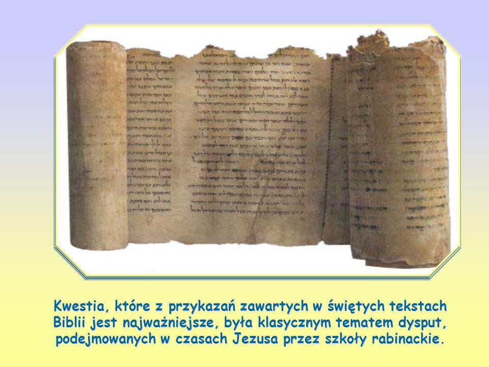 Kwestia, które z przykazań zawartych w świętych tekstach Biblii jest najważniejsze, była klasycznym tematem dysput, podejmowanych w czasach Jezusa przez szkoły rabinackie.