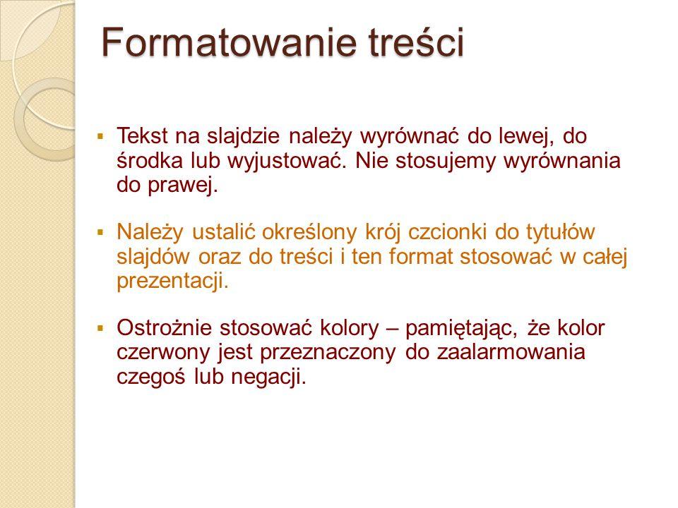 Formatowanie treści Tekst na slajdzie należy wyrównać do lewej, do środka lub wyjustować. Nie stosujemy wyrównania do prawej.