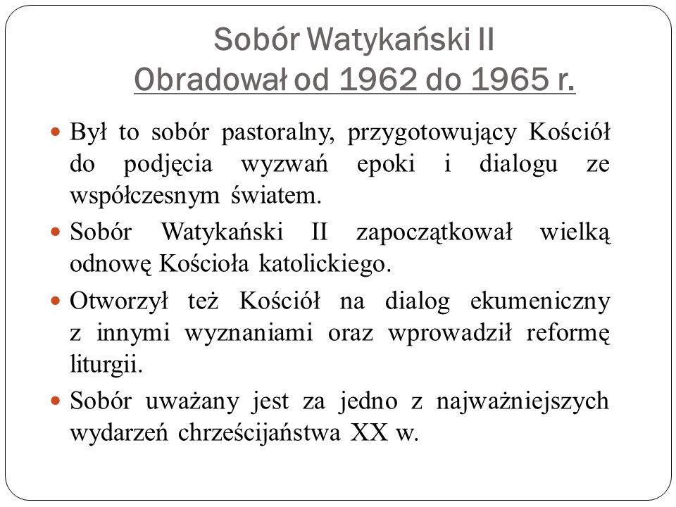 Sobór Watykański II Obradował od 1962 do 1965 r.