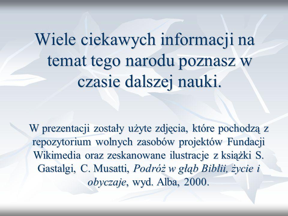 Wiele ciekawych informacji na temat tego narodu poznasz w czasie dalszej nauki.