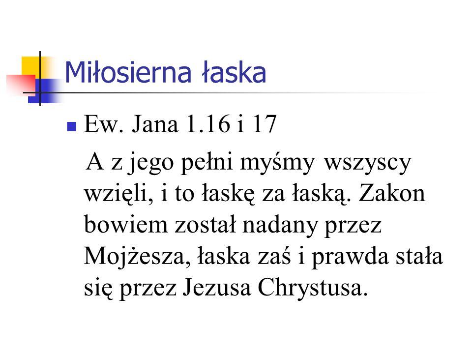 Miłosierna łaska Ew. Jana 1.16 i 17