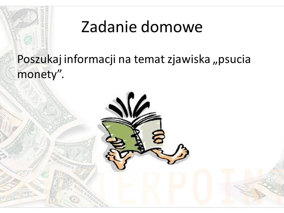 """Zadanie domowe Poszukaj informacji na temat zjawiska """"psucia monety ."""
