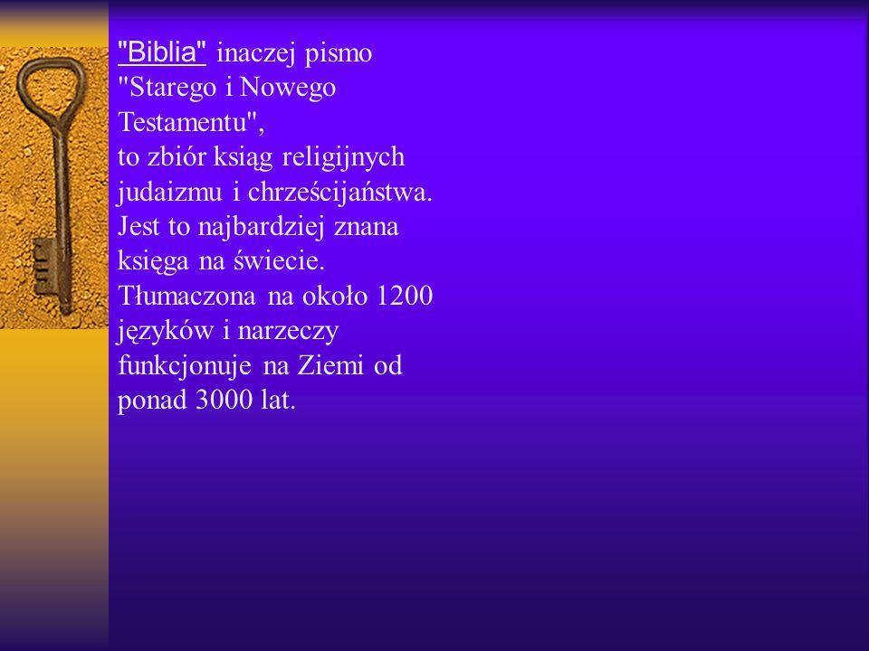 Biblia inaczej pismo Starego i Nowego Testamentu , to zbiór ksiąg religijnych judaizmu i chrześcijaństwa.