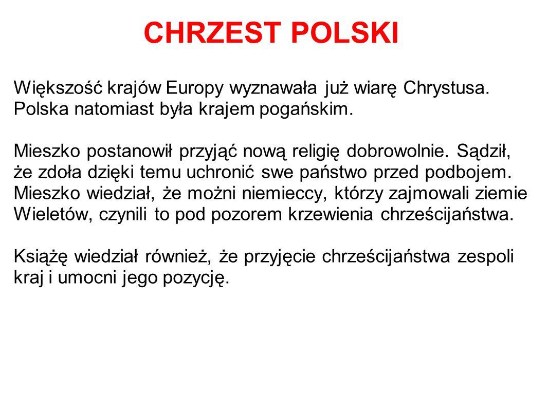 CHRZEST POLSKI Większość krajów Europy wyznawała już wiarę Chrystusa. Polska natomiast była krajem pogańskim.