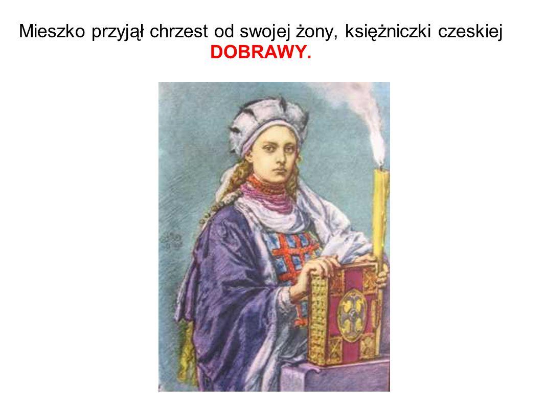 Mieszko przyjął chrzest od swojej żony, księżniczki czeskiej DOBRAWY.