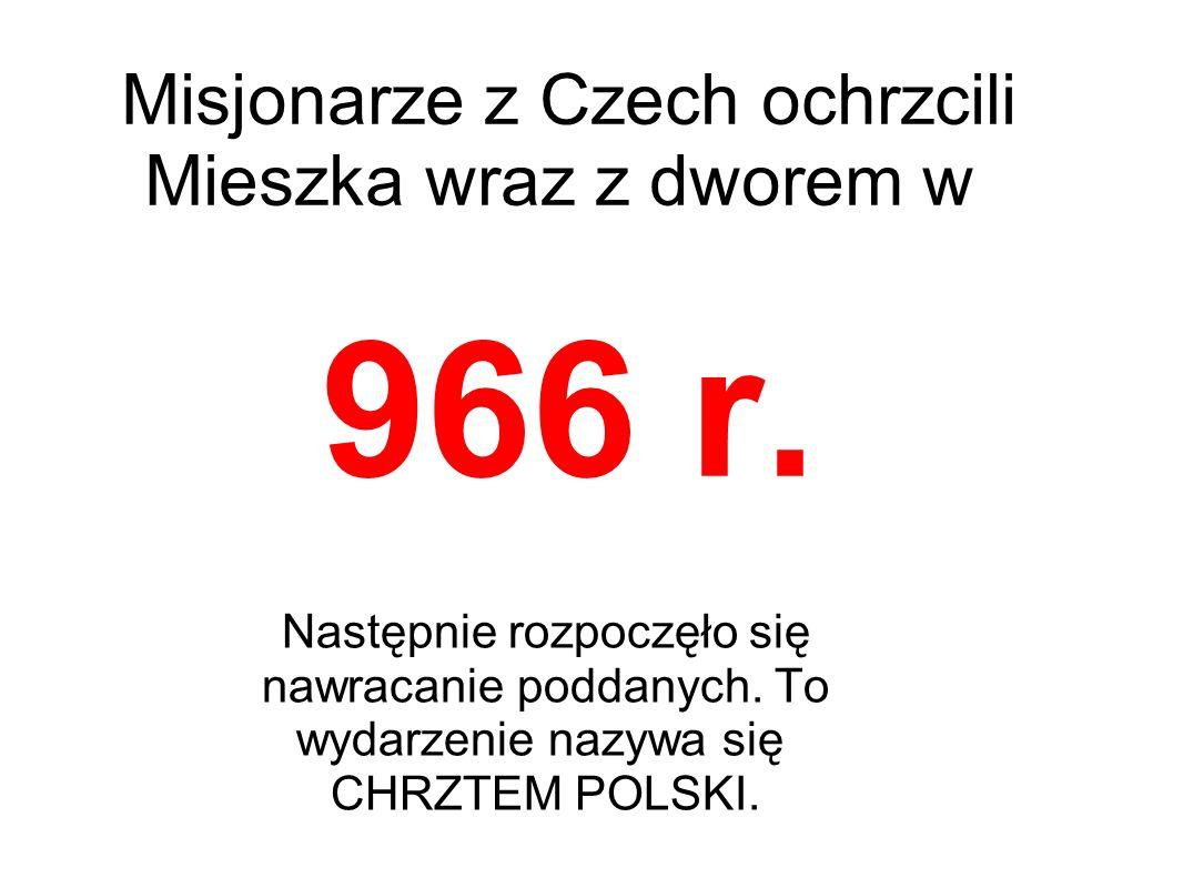Misjonarze z Czech ochrzcili Mieszka wraz z dworem w 966 r.