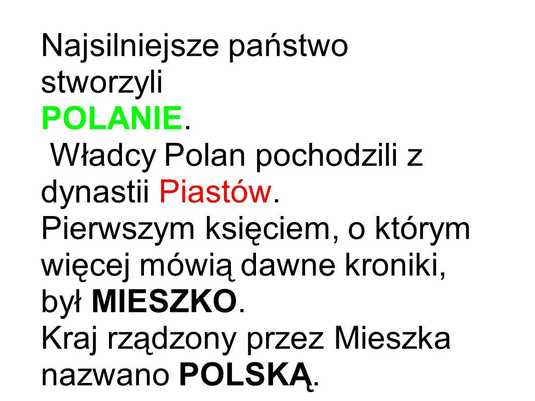Najsilniejsze państwo stworzyli POLANIE